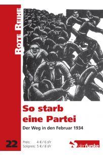 So starb eine Partei - Der Weg in den Februar 1934 (RR 22)