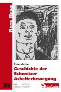 Eine kleine Geschichte der Schweizer Arbeiterbewegung (RR 33)